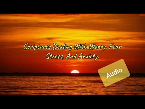Bible Verses For Those Struggling With Worry, Fear, Stress, And Anxiety  (Audio)