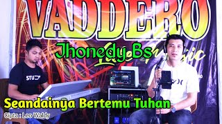 Seandainya Bertemu Tuhan - Leo Waldy | The Best Of Dangdut Cover Jhonedy Bs fear Vaddero Live Music