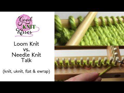 Loom Knit vs Needle Knit Talk (knit, u, flat, ewrap) REFERENCE