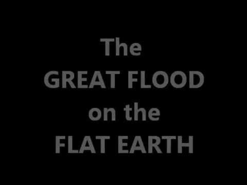 The GREAT FLOOD on the FLAT EARTH