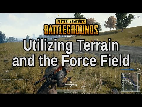 Utilizing Terrain and the Force Field - Playerunknown's Battlegrounds