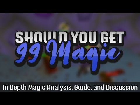 Should You Get 99 Magic? 1-99 In Depth Magic Analysis, Training Guide, and Discussion