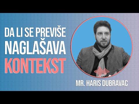 MR. HARIS DUBRAVAC: DA LI SE PREVIŠE NAGLAŠAVA KONTEKST?