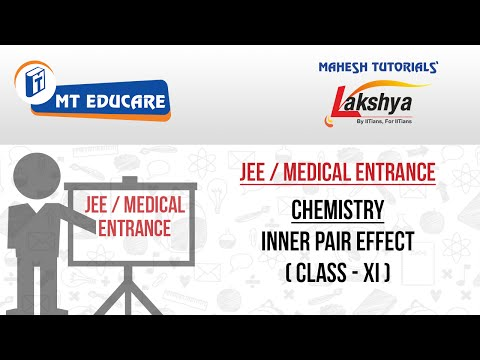 JEE / Medical Entrance Lecture – Chemistry – Inner Pair Effect – Class 11th