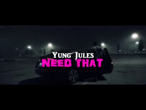 Yung Jules - Need That (Explicit)