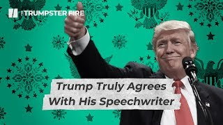President Trump Really Agrees With His Speechwriters | Trumpster Fire