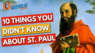 10 Things You Didn't Know About St. Paul The Apostle | The Catholic Talk Show