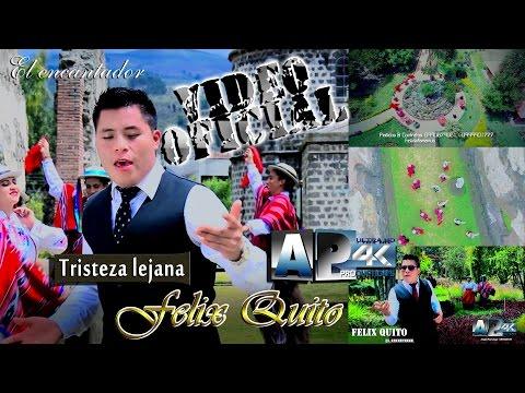 """Felix Quito 2017 - Tristeza lejana """"Video Oficial 4K"""" AP HD Estudio's"""