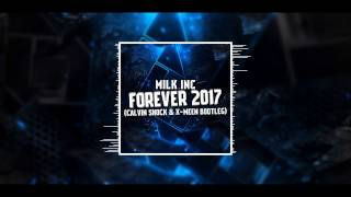 Milk Inc - Forever 2017 (Calvin Shock & X-Meen Bootleg)