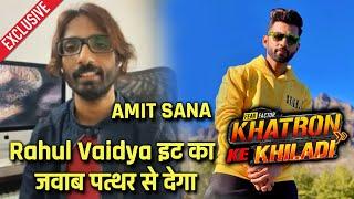 Rahul Vaidya Par Bole Indian Idol 1 Ke Dost Amit Sana   Khatron Ke Khiladi 11   Exclusive Interview