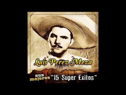"""Luis Perez Meza - Sus Mejores """"15 Super Exitos"""" (Disco Completo)"""