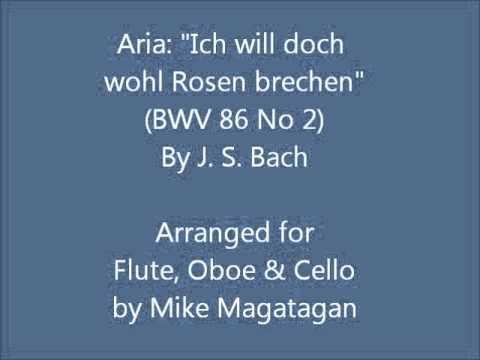 """Aria: """"Ich Will Doch Wohl Rosen Brechen"""" (BWV 86 No 2) For Flute, Oboe & Cello"""