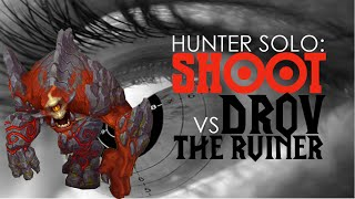 Hunter Solo; Shoot vs Drov the Ruiner (world boss)