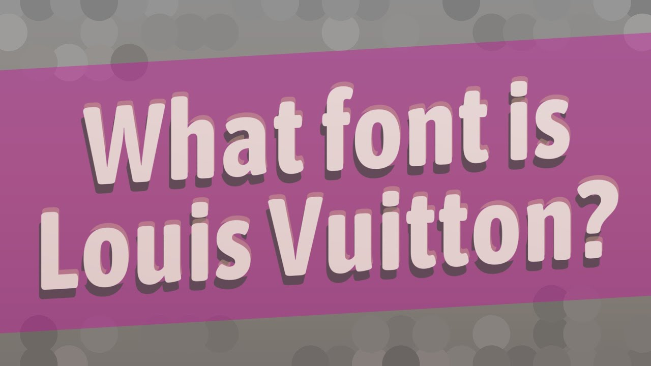 What Font Is Louis Vuitton Youtube
