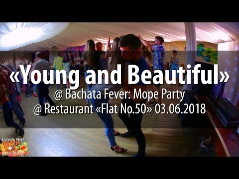 «Young And Beautiful» @ Bachata Fever: Mope Party @ Flat No.50 Restaurant 03.06.2018