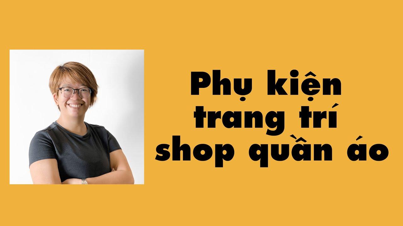 mua phụ kiện trang trí shop thời trang ở ninh hiệp? | Boss Ninh Hiệp | Bao quát các tài liệu nói về shop thoi trang chính xác