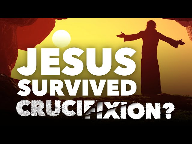 JESUS SURVIVED CRUCIFIXION?