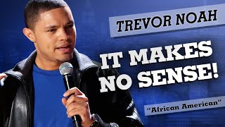 "Download ""It Makes No Sense!"" - Trevor Noah - (African American) Mp3 and Videos"