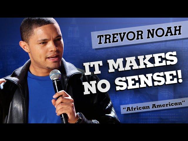 """""""It Makes No Sense!"""" - Trevor Noah - (African American)"""