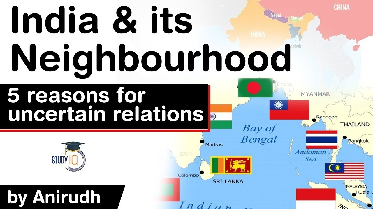 India and its Neighbourhood Relations, Why India's relations with neighbouring nations are uncertain