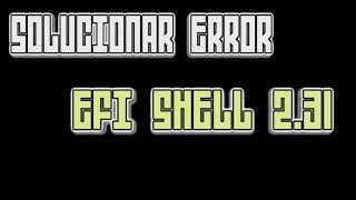 SOLUCIONAR ERROR    EFI SHELL VERSION 2.31  NET DEL GOBIERNO  2016