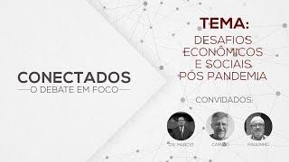 Conectados 11.06.2020 - Desafios Econômicos e Sociais Pós Pandemia