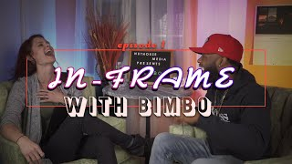 IN-FRAME ep.1 with BIMBO and your host Charity Hart