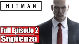 Hitman Episode 2 Sapienza Gameplay Walkthrough Part 1 No Commentary (Hitman 2016) FULL GAME