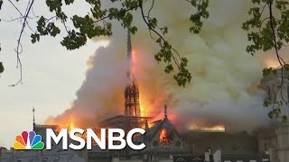 The 'Elemental Crisis' Of The Notre Dame Fire | Morning Joe | MSNBC