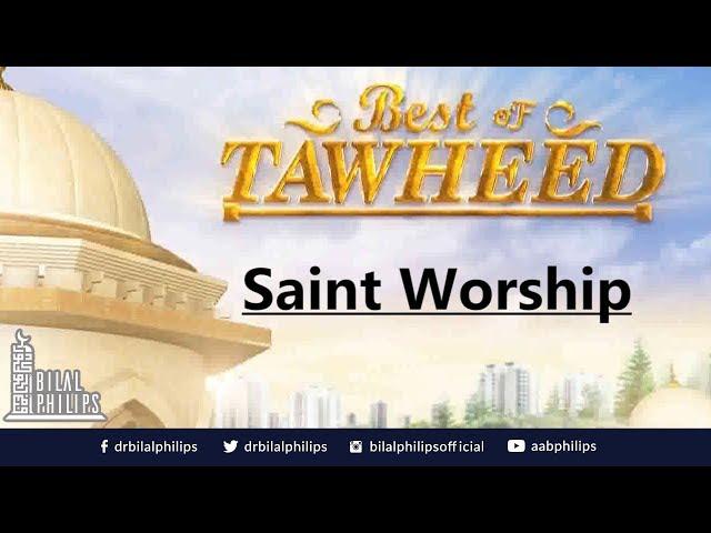 Saint Worship - Dr. Bilal Philips