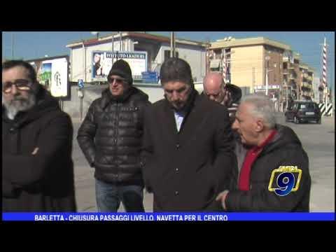 BARLETTA   CHIUSURA PASSAGGI LIVELLO, NAVETTA PER IL CENTRO