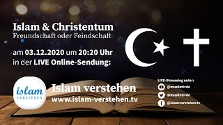 Islam Verstehen - Islam und Christentum - Freundschaft oder Feindschaft?