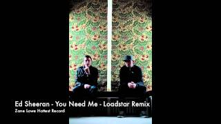 ED SHEERAN   YOU NEED ME   LOADSTAR REMIX
