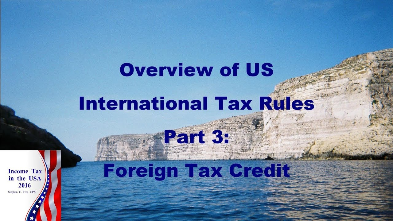 Overview, Part 3: Foreign Tax Credit: pre-2018 only