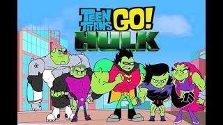 Teen Titans GO Hulk -Bowser12345