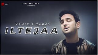 ILTEJAA Official Video - Kshitij Tarey | Sayeed Quadri | Indie Music Label