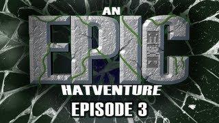 Hat Films - Hatventures - An Epic Hatventure #3