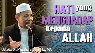 Hati yang Menghadap Allah - Ustadz Dr. Musthafa Umar, Lc. MA