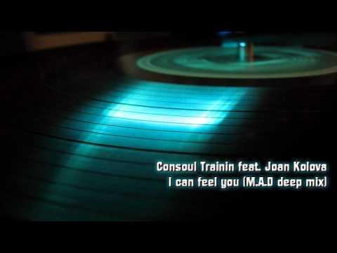 Consoul Trainin feat. Joan Kolova - I can feel you (M.A.D deep mix)