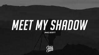 Jake Scott - Meet My Shadow (Lyrics)