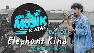 Elephant Kind Live at #AdaMusikDiAtas Vol. 01