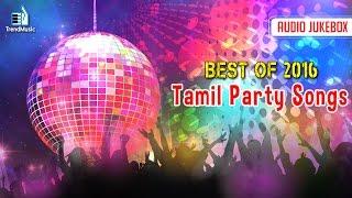 Best of 2016 - Top 10 Tamil Party Songs | Audio Jukebox