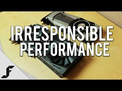 IRRESPONSIBLE PERFORMANCE - GTX 1080 Review + SLI 4K