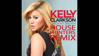 Kelly Clarkson - Catch My Breath (House Hunters Remix) | FREE DOWNLOAD