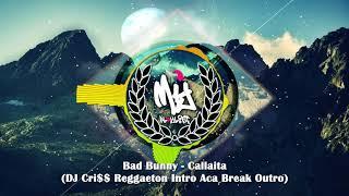 Bad Bunny - Callaita (DJ Cri$$ Reggaeton Intro Aca Break Outro)