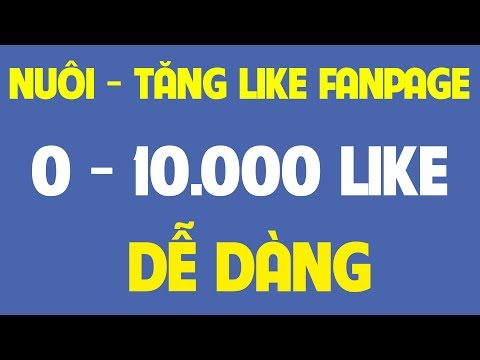 Nuôi Fanpage Từ 0 - 10.000 Like Facebook Nhanh Chóng Bật Kiếm Tiền Facebook Video