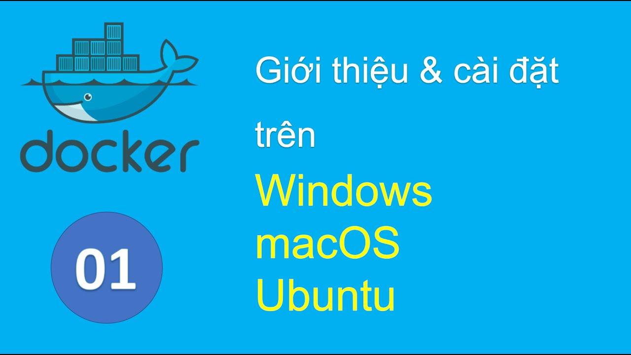 D01 – Giới thiệu và cài đặt Docker trên macOs, Windows, Ubuntu (Linux)