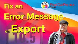 """How to fix & clear export error messages- Training Final Cut Pro 10.5.2 - """"Fast and Easy Final Cut"""""""