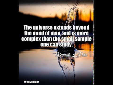 Kenneth L. Pike: The universe extends beyond the mind of man, and is mor ......