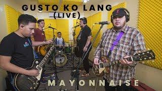 Gusto Ko Lang (Live) - Mayonnaise